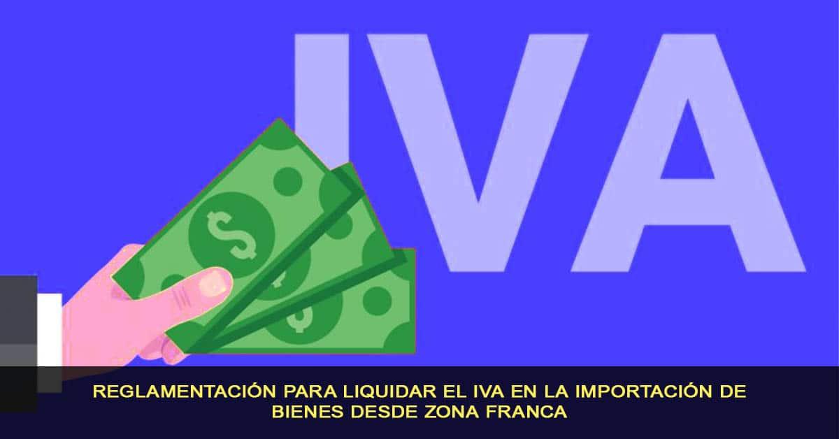 reglamentación para liquidar el IVA en la importación de bienes desde zona franca